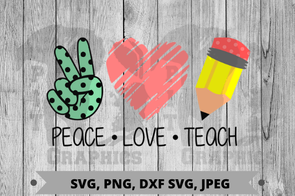 Peace Love Teach Graphic Crafts By Pit Graphics