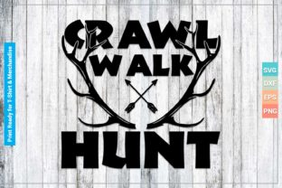 Crawl Walk Hunt SVG Cricut Files Graphic Crafts By SVGitems