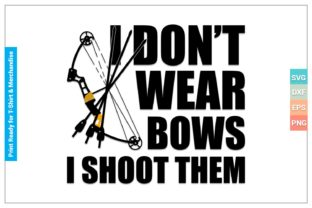 I Don't Wear Bows I Shoot Them SVG Files Graphic Crafts By SVGitems