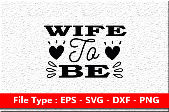 Print on Demand: Wedding Svg Design ,Wife to Be Graphic Print Templates By Mou_graphics