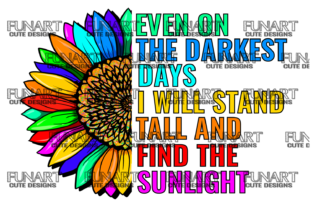 Even on the Darkest Days I Will Stand Tall and Find the Sunlight Graphic Crafts By Fundesings