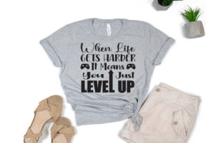 Print on Demand: When Life Gets Harder, It Means You Just Level Up Graphic Print Templates By Ifter Nishat