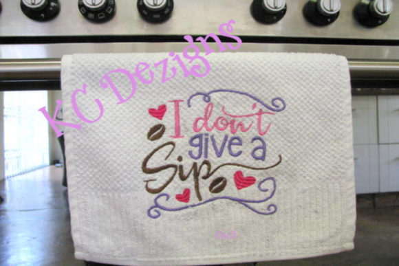 I Don't Give a Sip Kitchen & Cooking Embroidery Design By karen50