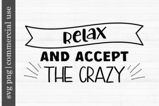 Print on Demand: Relax and Accept the Crazy Graphic Print Templates By inlovewithkats