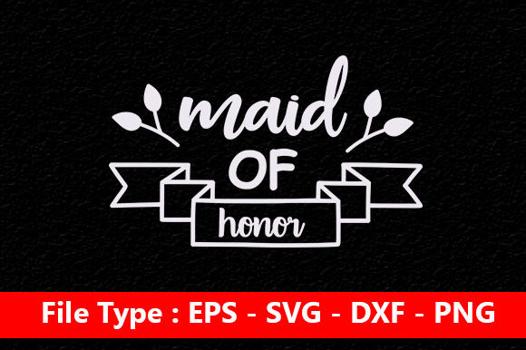 Print on Demand: Wedding Svg Design ,Maid of Honor Graphic Print Templates By Mou_graphics