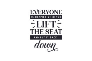 Everyone is Happier when You Lift the Seat and Put It Back Down Bathroom Craft Cut File By Creative Fabrica Crafts