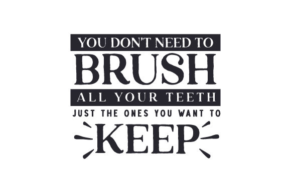 You Don't Need to Brush All Your Teeth, Just the Ones You Want to Keep Bathroom Craft Cut File By Creative Fabrica Crafts