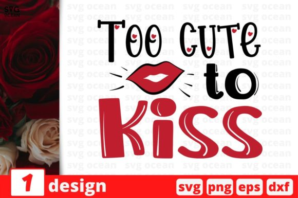 Too Cute to Kiss Graphic Crafts By SvgOcean