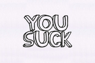You Suck Text Friends Embroidery Design By DigitEMB
