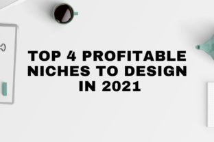 Top 4 Profitable Niches To Design in 2021
