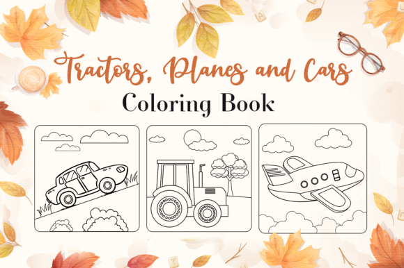 Print on Demand: Tractors Planes and Cars Illustrations Graphic Coloring Pages & Books Kids By KDP Interiors