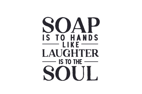 Soap is to Hands Like Laughter is to the Soul Bathroom Craft Cut File By Creative Fabrica Crafts