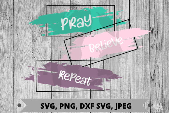 Pray Believe Repeat Graphic Crafts By Pit Graphics