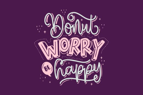 Donut Worry Be Happy Lettering Graphic Illustrations By Monogram Lovers