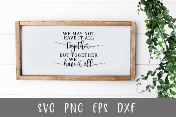 We May Not Have It All Together but.. Graphic Crafts By designtwits