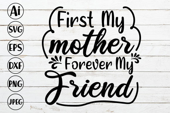 First My Mother Forever My Friend Graphic Crafts By ismetarabd