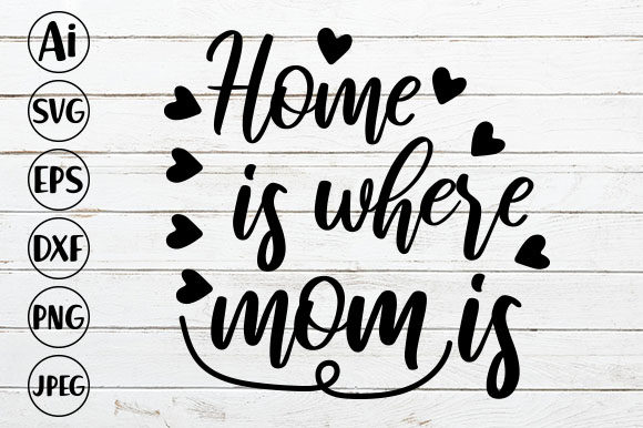 Home is Where Mom is Graphic Crafts By ismetarabd