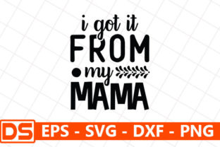 Print on Demand: I Got It from My Mama Graphic Print Templates By Design Store