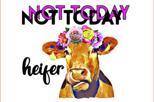 Not Today Heifer  Graphic Crafts By AlaBala