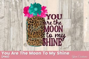 You Are the Moon to My Shine Graphic Crafts By Glam Creations