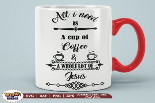 Print on Demand: All I Need is a Cup of Coffee and Jesus Graphic Illustrations By Wowsvgstudio