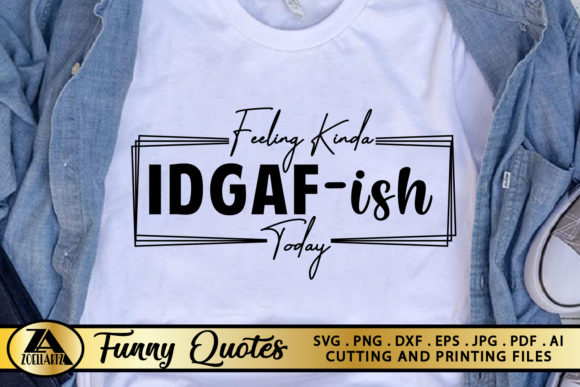 IDGAF-ish Funny Quote Funny T-shirt Graphic Crafts By zoellartz