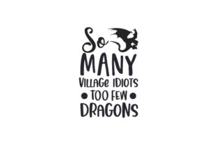So Many Village Idiots Too Few Dragons Quotes Craft Cut File By Creative Fabrica Crafts