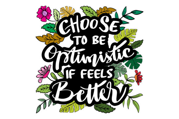 Choose to Be Optimistic It Feels Better. Graphic Crafts By han.dhini