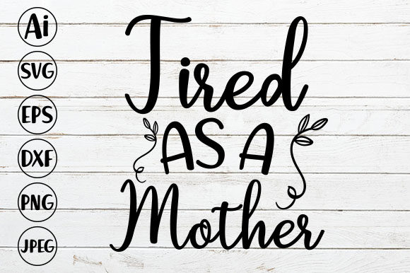 Tired As a Mother Graphic Crafts By ismetarabd