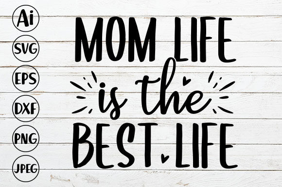 Mom Life is the Best Life Graphic Crafts By ismetarabd