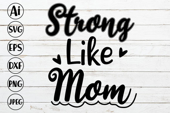 Strong Like Mom Graphic Crafts By ismetarabd