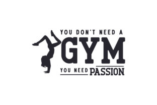 You Don't Need a Gym You Need Passion Wellness Plotterdatei von Creative Fabrica Crafts