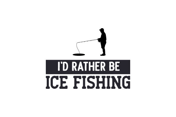 Download I D Rather Be Ice Fishing Svg Cut File By Creative Fabrica Crafts Creative Fabrica