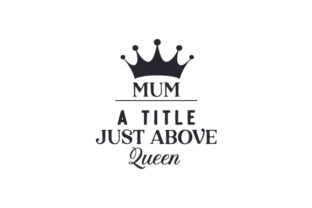 Mum: a Title Just Above Queen Family Craft Cut File By Creative Fabrica Crafts