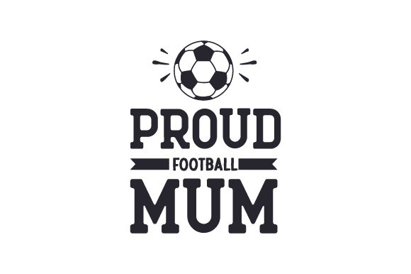 Proud Football Mum Sports Craft Cut File By Creative Fabrica Crafts