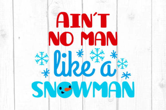 Ain´t No Man Like a Snowman Svg Graphic Crafts By kaoticsvgdesigns