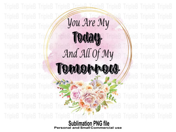 Print on Demand: You Are My Today Sublimation Designs Graphic Crafts By TripleBcraft