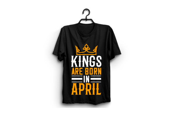 Kings Are Born in April Graphic Graphic Templates By craftstore