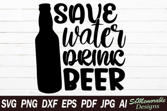 Print on Demand: Save Water Drink Beer Graphic Graphic Templates By SoMemorableDesigns