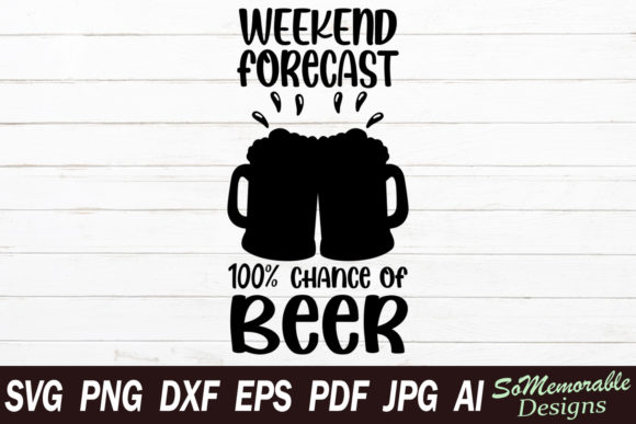 Print on Demand: Weekend Forecast 100% Chance of Beer Graphic Graphic Templates By SoMemorableDesigns