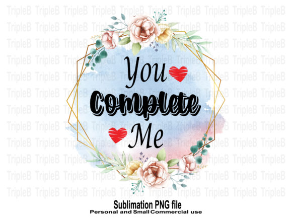 Print on Demand: You Complete Me Valentines Sublimation Graphic Crafts By TripleBcraft