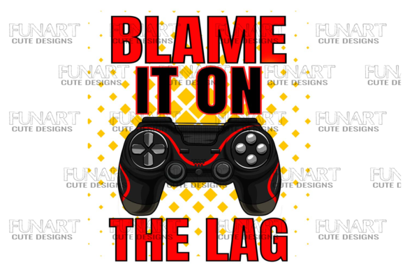 Blame It on the Lag , Cool Design Graphic Illustrations By Fundesings