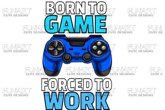 Born to Game , Forced to Work , Png File Graphic Illustrations By Fundesings
