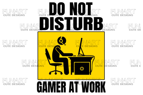 Do Not Disturb Gamer at Work, Good Vibes Graphic Illustrations By Fundesings