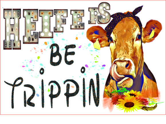 Heifers Be Trippinpng,Heifer Sublimation Graphic Graphic Templates By AlaBala