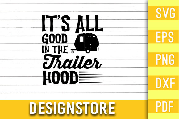It's All Good in the Trailer Hood Graphic Print Templates By Designstore