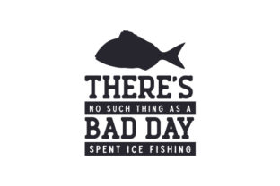 There's No Such Thing As a Bad Day Spent Ice Fishing Aficiones Archivo de Corte Craft Por Creative Fabrica Crafts