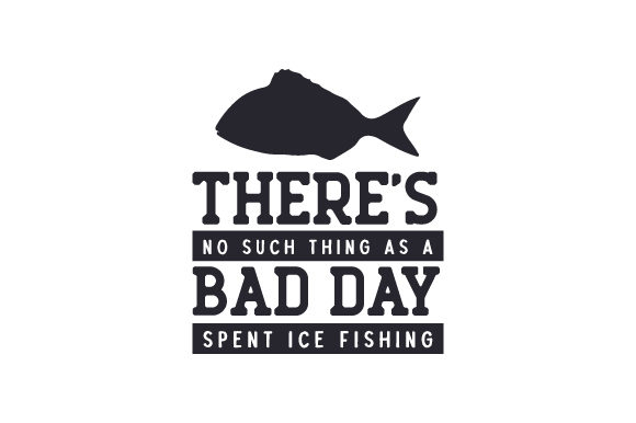 Download There S No Such Thing As A Bad Day Spent Ice Fishing Svg Cut File By Creative Fabrica Crafts Creative Fabrica