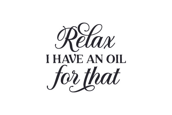 Relax, I Have an Oil for That Quotes Craft Cut File By Creative Fabrica Crafts