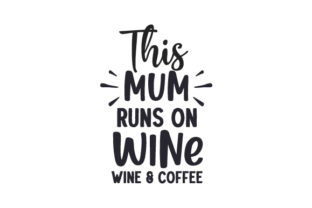 This Mum Runs on Wine & Coffee Mother's Day Craft Cut File By Creative Fabrica Crafts